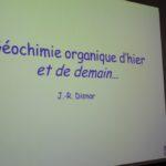 Géochimie Organique d'hier et de demain, présentation par Jean-Robert Disnar